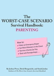 The Worst-Case Scenario Survival Handbook: Parenting ebook by David Borgenicht,Sarah Jordan,Joshua Piven