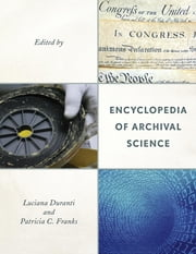 Encyclopedia of Archival Science ebook by Luciana Duranti,Patricia C. Franks