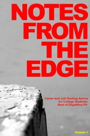 Notes from the Edge: Career and Job Hunting Advice for College Students (Best of EdgeWise.PH Vol. 1) ebook by EdgeWisePH Editorial Team