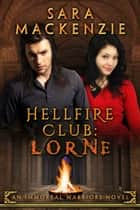 Hellfire Club - Lorne - Immortal Warriors, #1 ebook by Sara Mackenzie