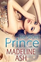 Her Secret Prince ebook by Madeline Ash