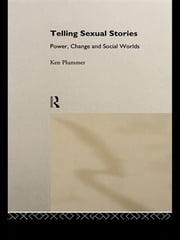 Telling Sexual Stories - Power, Change and Social Worlds ebook by Ken Plummer