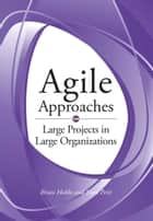 Agile Approaches on Large Projects in Large Organizations ebook by Brian Hobbs, Yvan Petit