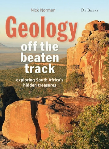 Geology off the Beaten Track - exploring South Africa's hidden treasures ebook by Nick Norman