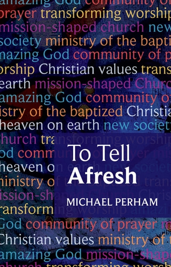To Tell Afresh ebook by The Rt Revd Michael Perham