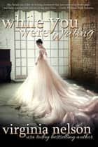 While You Were Writing - Watkin's Pond, #2 ebook by Virginia Nelson
