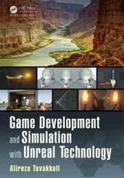Game Development and Simulation with Unreal Technology ebook by Tavakkoli, Alireza