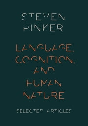Language, Cognition, and Human Nature: Selected Articles ebook by Steven Pinker