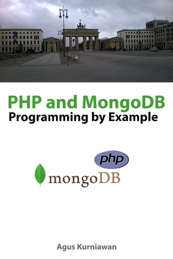 PHP and MongoDB Programming By Example eBook by Agus Kurniawan