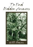To Find Hidden Answers ebook by Nikki Bowers