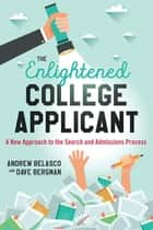The Enlightened College Applicant - A New Approach to the Search and Admissions Process ebook by Andrew Belasco, Dave Bergman