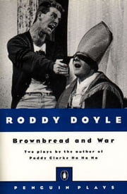 Brownbread and War - Two Plays ebook by Roddy Doyle
