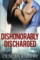 Dishonorably Discharged: The Complete Story (Parts 1, 2, & 3) ebook by Desean Rambo