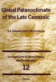 Global Palaeoclimate of the Late Cenozoic ebook by Zubakov, V.A.