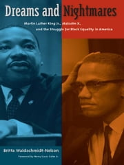 Dreams and Nightmares: Martin Luther King Jr., Malcolm X, and the Struggle for Black Equality in America ebook by Britta Waldschmidt-Nelson