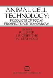 Animal Cell Technology: Products of Today, Prospects for Tomorrow ebook by Spier, R. E.