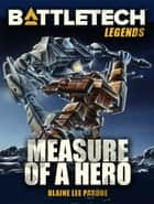 BattleTech Legends: Measure of a Hero ebook by Blaine Lee Pardoe
