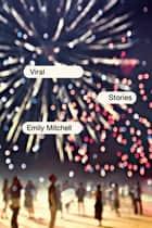 Viral: Stories ebook by Emily Mitchell