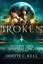 Broken: The Complete Series ebook by Odette C. Bell