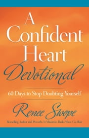 A Confident Heart Devotional - 60 Days to Stop Doubting Yourself ebook by Renee Swope