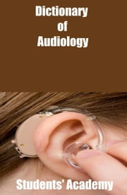 Dictionary of Audiology ebook by Students' Academy