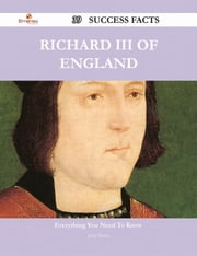 Richard III of England 39 Success Facts - Everything you need to know about Richard III of England ebook by Jerry Tyson