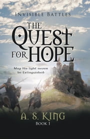 The Quest For Hope - Invisible Battles, #1 ebook by A. S. King