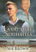 Là où tu le souhaites ebook by Sue Brown, Cassie Black