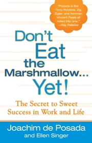 Don't Eat The Marshmallow Yet! - The Secret to Sweet Success in Work and Life ebook by Joachim de Posada,Ellen Singer