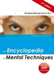 The Encyclopedia of Mental Techniques - The Best Methods from A to Z ebook by Claudia Bender,Michael Draksal