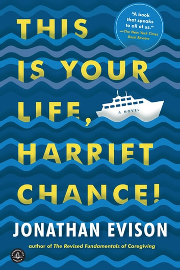 This Is Your Life, Harriet Chance! - A Novel eBook by Jonathan Evison