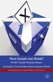 More Scottish than British - The 2011 Scottish Parliament Election ebook by C. Carman,R. Johns,J. Mitchell