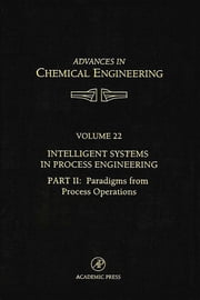 Intelligent Systems in Process Engineering, Part II: Paradigms from Process Operations - Paradigms from Process Operations ebook by John L. Anderson,George Stephanopoulos,Chonghun Han