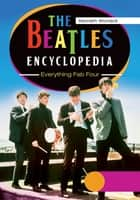 The Beatles Encyclopedia: Everything Fab Four [2 volumes] - Everything Fab Four 電子書 by Kenneth Womack