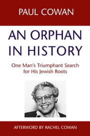 An Orphan in History: One Man's Triumphant Search for His Jewish Roots ebook by Paul Cowan