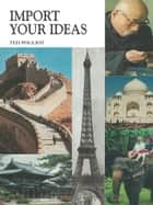 Import Your Ideas ebook by Ted Pouliot