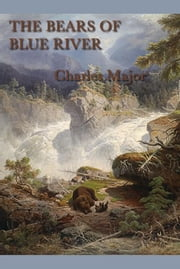 The Bears of Blue River ebook by Charles Major