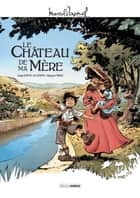 Le Château de ma mère - Tome 1 ebook by Morgan Tanco, Serge Scotto, Eric Stoffel