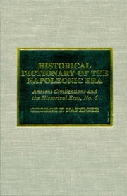 Historical Dictionary of the Napoleonic Era ebook by George F. Nafziger