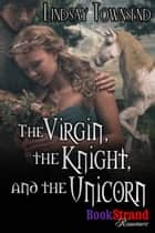 The Virgin, the Knight, and the Unicorn ebook by Lindsay Townsend