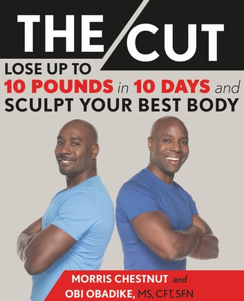 The Cut - Lose Up to 10 Pounds in 10 Days and Sculpt Your Best Body ebook by Morris Chestnut,Obi Obadike, MS, CFT, SFN