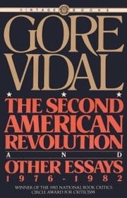 The Second American Revolution and Other Essays 1976 - 1982 ebook by Gore Vidal