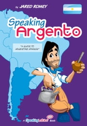 Speaking Argento: A Guide to Spanish from Argentina ebook by Jared Romey