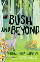 Bush and Beyond - Stories from Country ebook by Cheryl Kickett-Tucker, Jessica Lister, Tjalaminu Mia,...