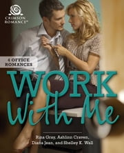 Work With Me - 4 Office Romances ebook by Ashlinn Craven, Shelley K Wall, Rina Gray,...