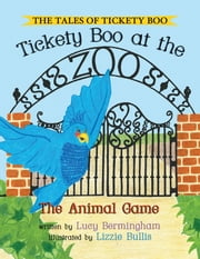 The Tales of Tickety Boo : Tickety Boo at the Zoo - The Animal Game ebook by Lucy Bermingham