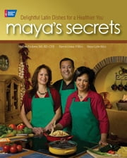 Maya's Secrets: 100 Delightful Latin Dishes for a Healthier You ebook by Leon-Meis, Maya