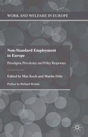 Non-Standard Employment in Europe - Paradigms, Prevalence and Policy Responses ebook by M. Koch,M. Fritz