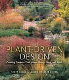 Plant-Driven Design ebook by Scott Ogden,Lauren Springer Ogden