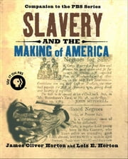 Slavery and the Making of America ebook by James Oliver Horton, Lois E. Horton